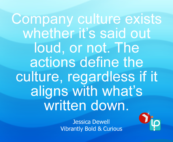 Company culture exists whether it's said out loud, or not.