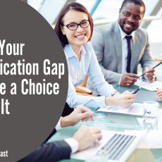 Identify Your Communication Gap and Make a Choice to Solve It